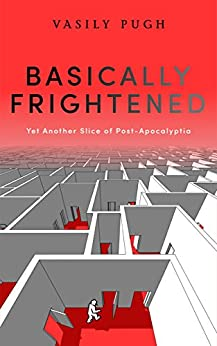 Basically Frightened: Yet Another Slice Of Post-apocalyptia por Vasily Pugh