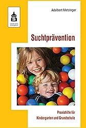 Suchtprävention: Praxishilfe für Kindergarten und Grundschule