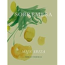 Sobremesa: Recepten en verhalen uit Sergio's Ibiza