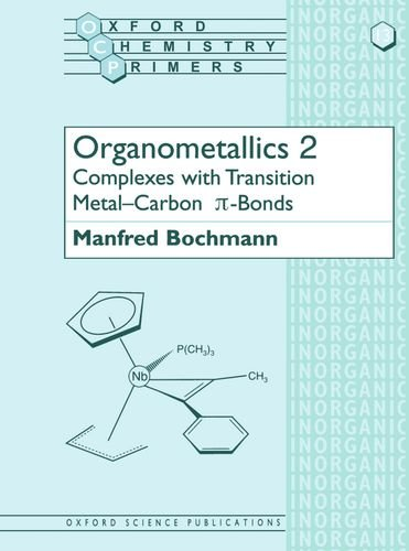 Organometallics 2 Complexes with Transition Metal-Carbon *p bonds: Complexes with Transition Metal-carbon Pi-bonds Vol 2 (Oxford Chemistry Primers)