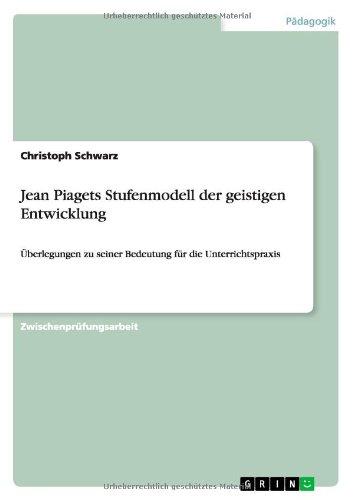 jean-piagets-stufenmodell-der-geistigen-entwicklung-uberlegungen-zu-seiner-bedeutung-fur-die-unterri