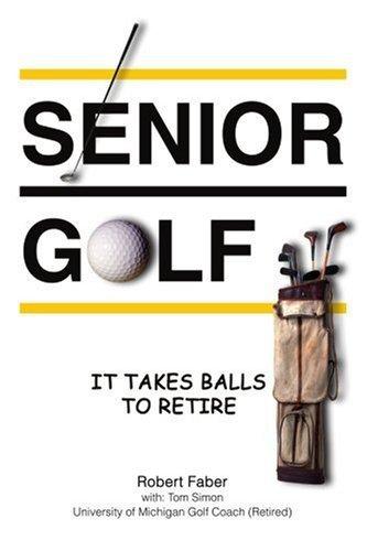 Senior Golf: It Takes Balls To Retire by Robert Faber (2005-06-14) par Robert Faber