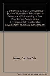 Confronting Crisis: A Comparative Study of Household Responses to Poverty and Vulnerability in Four Poor Urban Communities (Environmentally sustainable development studies & monographs)