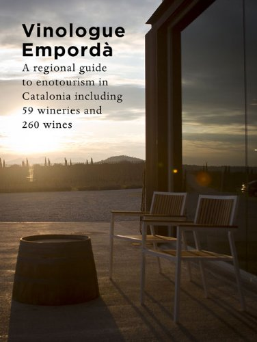 Vinologue Empordà. A Regional Guide To Enotourism In Catalonia Including 59 Wineries And 260 Wines