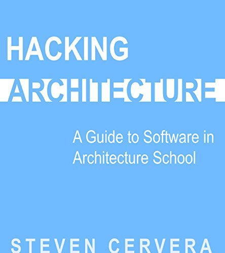 Hacking Architecture: A Guide to Software in Architecture School (English Edition)