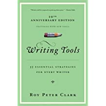 Writing Tools: 55 Essential Strategies for Every Writer: 50 Essential Strategies for Every Writer