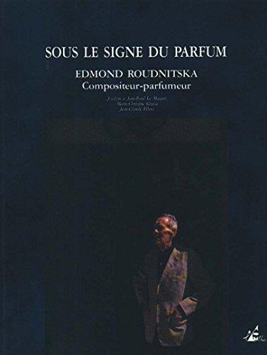 Sous le signe du parfum : Edmond Roudnitska, compositeur-parfumeur