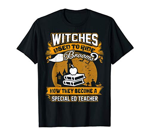 Witches Become A Special ED Teacher Halloween T-shirt