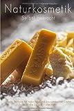 Naturkosmetik selbst gemacht - Ideale Rezepte für natürliche und hausgemachte Creme, Seife, Make...