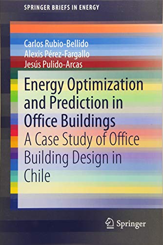 Energy Optimization and Prediction in Office Buildings: A Case Study of Office Building Design in Chile (SpringerBriefs in Energy) por Carlos Rubio-Bellido