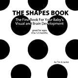 The Shapes Book: The First Book for Your Baby's Visual and Brain Development (The Brain Books)