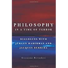 [ PHILOSOPHY IN A TIME OF TERROR: DIALOGUES WITH JURGEN HABERMAS AND JACQUES DERRIDA ] Philosophy in a Time of Terror: Dialogues with Jurgen Habermas and Jacques Derrida By Borradori, Giovanna ( Author ) Sep-2004 [ Paperback ]