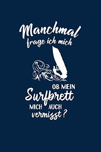 Surfen: Ob mein Surfbrett mich vermisst?: Notizbuch / Notizheft für Surf-en Windsurf-en Windsurf-ing A5 (6x9in) dotted Punktraster