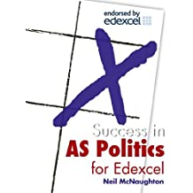 Success in AS Politics for Edexcel: Written by Neil McNaughton, 2006 Edition, Publisher: Hodder Education [Paperback]