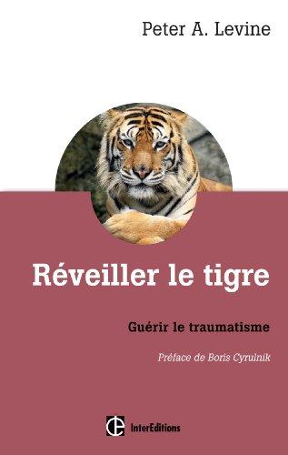 Réveiller le tigre - Guérir le traumatisme par Peter Levine