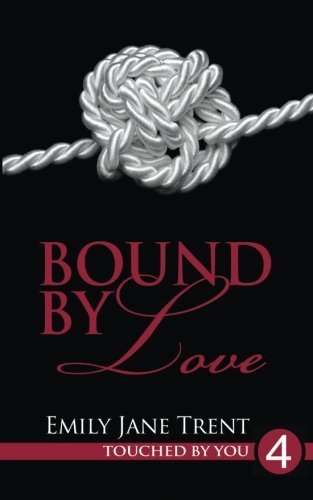 Bound By Love (Touched By You) by Emily Jane Trent (2013-11-10)
