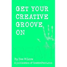 Get Your Creative Groove On (English Edition)