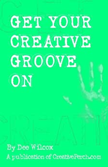 Get Your Creative Groove On (English Edition) par [Wilcox, Dee]