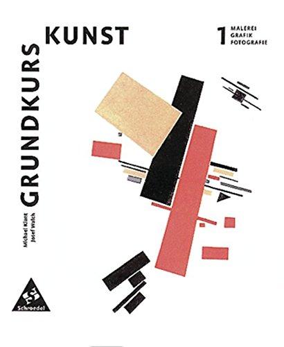 Grundkurs Kunst - Ausgabe 2002 für die Sekundarstufe II: Band 1: Malerei, Grafik, Fotografie (Grafik Kunst)
