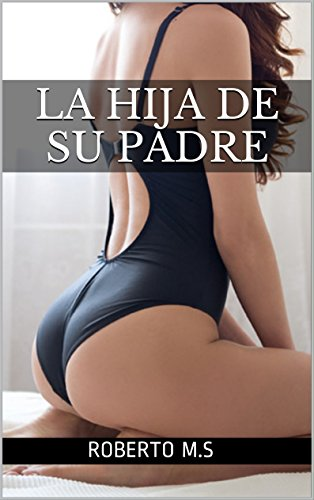 LA HIJA DE SU PADRE por RoBERTO M.S