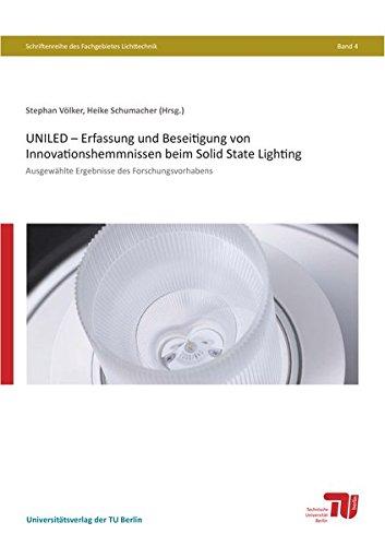 UNILED – Erfassung und Beseitigung von Innovationshemmnissen beim Solid State Lighting: Ausgewählte Ergebnisse des Forschungsvorhabens (Schriftenreihe des Fachgebietes Lichttechnik)