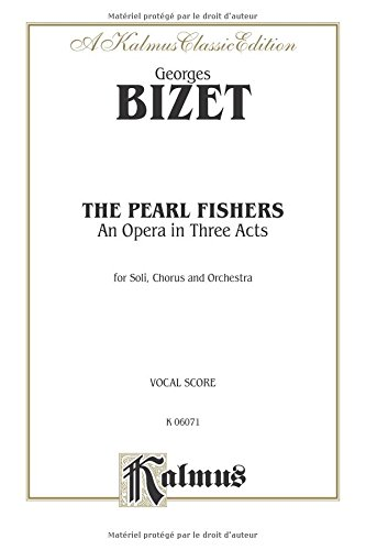 The Pearl Fishers: An Opera in Three Acts: Kalmus Classic Edition, For Soli, Chorus and Orchestra, Vocal Score