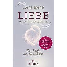Liebe - Das Geschenk des Himmels: Die Kraft, die alles ?¡èndert by Lorna Byrne (2014-09-29)