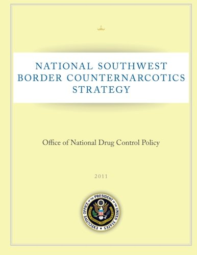 National Southwest Border Counternarcotics Strategy: Office of National Drug Control Policy: 2011 por Executive Office of the President of the United States