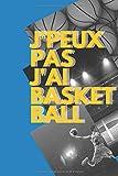 J'peux pas j'ai Basket Ball: Carnet de notes pour sportif / sportive  passionné(e) | 124 pages lignées | format 15,24 x 22,89 cm