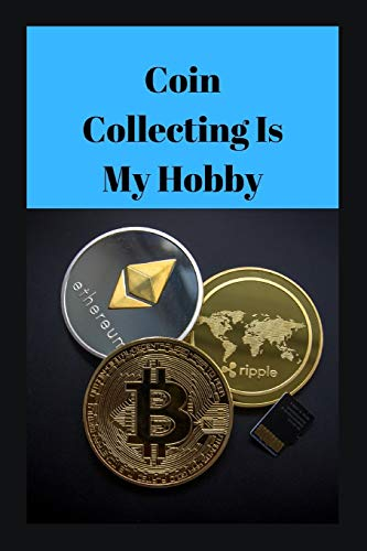 Coin Collection Is My Hobby: Novelty Lined Notebook / Journal To Write In Perfect Gift Item (6 x 9 inches) For Coin Collertor / Ideal For Study ,Work & Coin Collecting Hobby -
