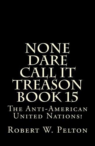 None Dare Call It Treason    Book 15: The Anti-American United Nations!
