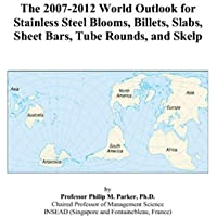 The 2007-2012 World Outlook for Stainless Steel Blooms, Billets, Slabs, Sheet Bars, Tube Rounds, and Skelp - 2008 Billet