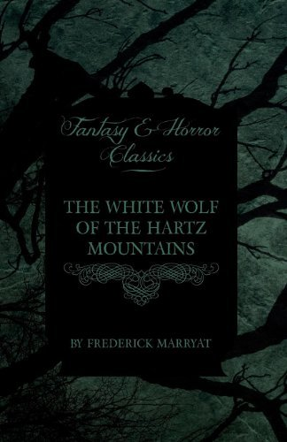 The White Wolf of the Hartz Mountains (Fantasy and Horror Classics) by Frederick Marryat (2011-04-28)