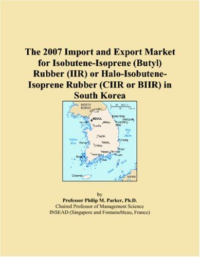 The 2007 Import and Export Market for Isobutene-Isoprene (Butyl) Rubber (IIR) or Halo-Isobutene-Isoprene Rubber (CIIR or BIIR) in South Korea