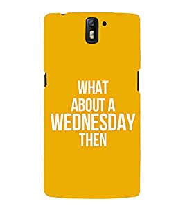 PrintVisa Designer Back Case Cover for OnePlus One :: OnePlus 1 :: One Plus One (Colourful Lettering Quotes :: Beautiful Color Wallpaper :: Stylus Colour lettering :: Wednesday quote design)