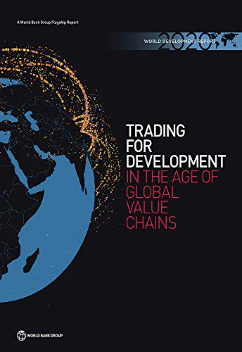 World Development Report 2020: Trading for Development in the Age of Global Value Chains (English Edition)