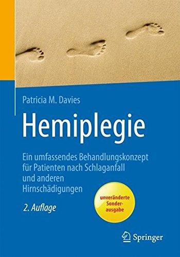 Hemiplegie: Ein umfassendes Behandlungskonzept für Patienten nach Schlaganfall und anderen Hirnschädigungen (Rehabilitation Und Pravention)