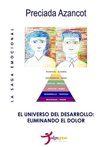 El Universo del Desarrollo: Eliminando el Dolor (La Saga Emocional MAT nº 2) por Preciada Azancot