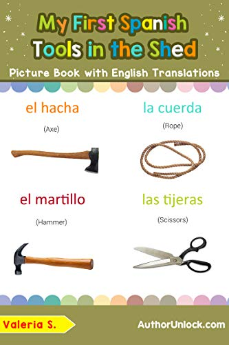 My First Spanish Tools in the Shed Picture Book with English Translations: Bilingual Early Learning & Easy Teaching Spanish Books for Kids (Teach & Learn Basic Spanish words for Children nº 5) por Valeria S.