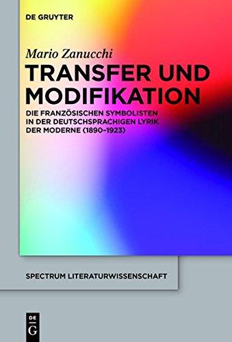 Transfer und Modifikation: Die französischen Symbolisten in der deutschsprachigen Lyrik der Moderne (1890-1923) (spectrum Literaturwissenschaft / spectrum Literature, Band 52)
