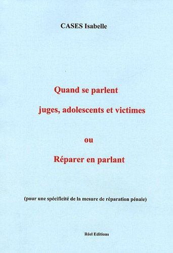 Quand se parlent juges, adolescents et victimes ou Réparer en parlant (pour une spécificité de la mesure de réparation pénale)