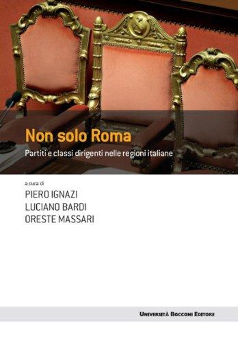 Non solo Roma: Partiti e classi dirigenti nelle regioni italiane (Frontiere)