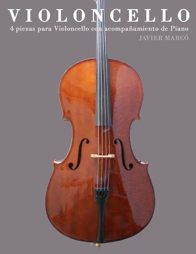 Violoncello: 4 piezas para Violoncello con acompañamiento de Piano por Javier Marcó