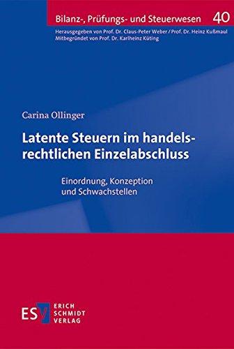 Latente Steuern im handelsrechtlichen Einzelabschluss: Einordnung, Konzeption und Schwachstellen (Bilanz-, Prüfungs- und Steuerwesen, Band 40)