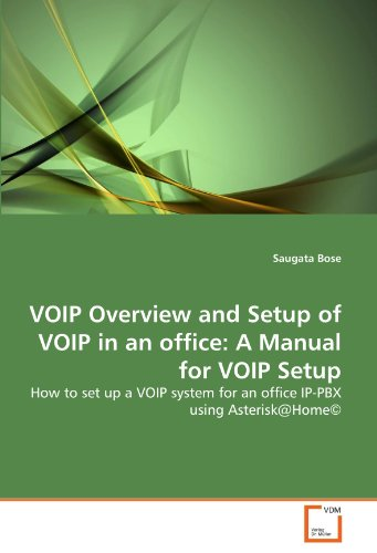 VOIP Overview and Setup of VOIP in an office: A Manual for VOIP Setup: How to set up a VOIP system for an office IP-PBX using Asterisk@Home© - Voip Pbx-systeme