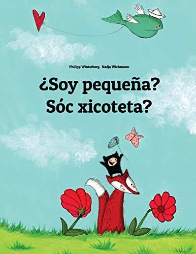 ¿Soy pequeña? Sóc xicoteta?: Libro infantil ilustrado español-valenciano (Edición bilingüe) por Philipp Winterberg