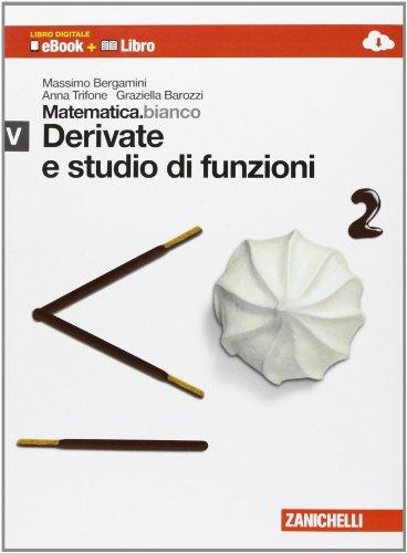 Matematica.bianco. Modulo V: Derivate e studio di funzioni. Con Maths in english. Per le Scuole superiori. Con e-book. Con espansione online