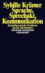 Sprache, Sprechakt, Kommunikation: Sprachtheoretische Positionen des 20. Jahrhunderts (suhrkamp taschenbuch wissenschaft)