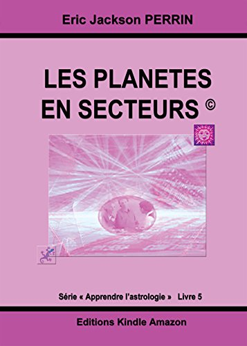 ASTROLOGIE Livre 5 : Les planètes en secteurs