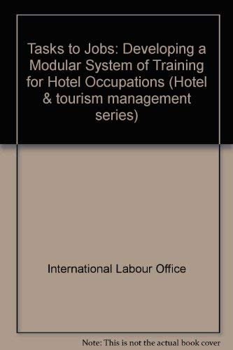 Tasks to Jobs: Developing Modular System of Training Hotel Occupations: Developing a Modular System of Training for Hotel Occupations (Hotel & tourism management series, Band 3) -